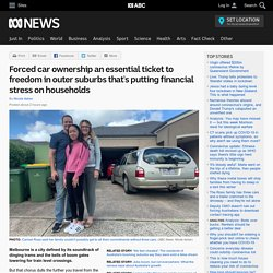 Forced car ownership an essential ticket to freedom in outer suburbs that's putting financial stress on households