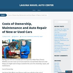 Costs of Ownership, Maintenance and Auto Repair of New or Used Cars