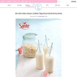 Jak zrobić mleko owsiane z płatków. Najprostsza metoda krok po kroku