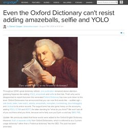 Even the Oxford Dictionary can't resist adding amazeballs, selfie and YOLO