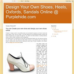 Design Your Own Shoes, Heels, Oxfords, Sandals Online @ Purplehide.com: You can Create your own shoe and design your own shoes online