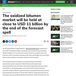 The oxidized bitumen market will be held at close to USD 11 billion by the end of the forecast spell