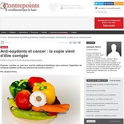 Anti-oxydants et cancer : la copie vient d'être corrigée