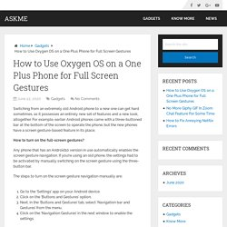 How to Use Oxygen OS on a One Plus Phone for Full Screen Gestures – AskMe