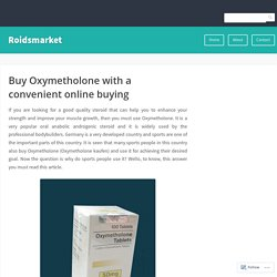 Buy Oxymetholone with a convenient online buying – Roidsmarket