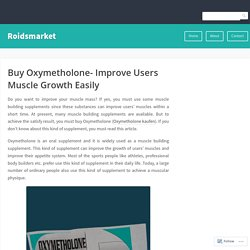Buy Oxymetholone- Improve Users Muscle Growth Easily