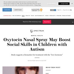 Oxytocin Nasal Spray May Boost Social Skills in Children with Autism