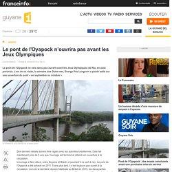 Le pont de l'Oyapock n'ouvrira pas avant les Jeux Olympiques - guyane 1ère