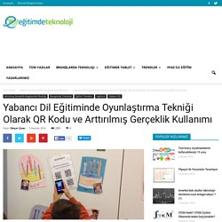 Yabancı Dil Eğitiminde Oyunlaştırma Tekniği Olarak QR Kodu ve Arttırılmış Gerçeklik Kullanımı