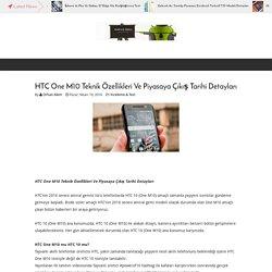 HTC One M10 Teknik Özellikleri Ve Piyasaya Çıkış Tarihi Detayları