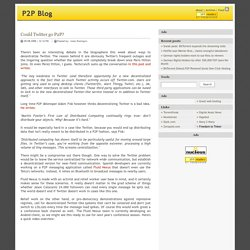 P2P Blog » Could Twitter go P2P?