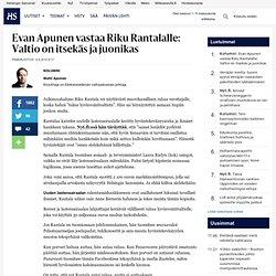 Evan Apunen vastaa Riku Rantalalle: Valtio on itsekäs ja juonikas - Pääkirjoitukset - Pääkirjoitus - Helsingin Sanomat