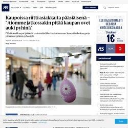 """Kaupoissa riitti asiakkaita pääsiäisenä – """"Aiomme jatkossakin pitää kaupan ovet auki pyhinä"""""""