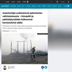 Asiantuntijat uudistaisivat palomiesten valintatestausta – kömpelöt ja päättelykyvyltään heikommat karsiutuisivat alalta