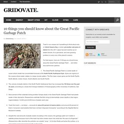 10 things you should know about the Great Pacific Garbage Patch - Gridovate