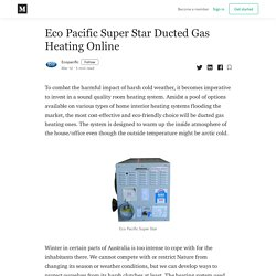 Eco Pacific Super Star Ducted Gas Heating Online