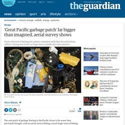 'Great Pacific garbage patch' far bigger than imagined, aerial survey shows