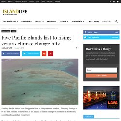 Five Pacific islands lost to rising seas as climate change hits - Island Life Magazine