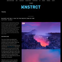 Bucket List No. 3: Ski to the Pacific Rim of Fire — KNSTRCT - Carefully Curated Design News