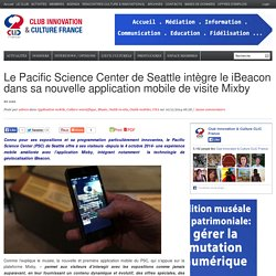 Le Pacific Science Center de Seattle intègre le iBeacon dans sa nouvelle application mobile de visite Mixby