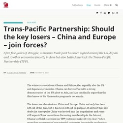 Trans-Pacific Partnership: Should the key losers – China and Europe – join forces?