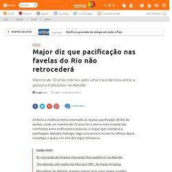 Major diz que pacificação nas favelas do Rio não retrocederá