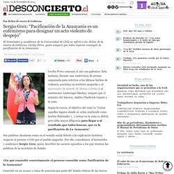 """Sergio Grez: """"Pacificación de la Araucanía es un eufemismo para designar un acto violento de despojo"""""""