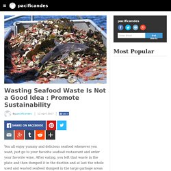 pacificandes - Wasting Seafood Waste Is Not a Good Idea : Promote Sustainability