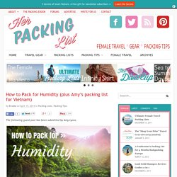 How to Pack for Humidity (plus Amy's packing list for Vietnam)- Her Packing List