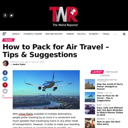 How to Pack for Air Travel – Tips & Suggestions