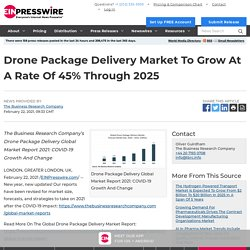 Drone Package Delivery Market To Grow At A Rate Of 45% Through 2025