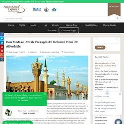 How to Make Umrah Packages All Inclusive From UK Affordable: -