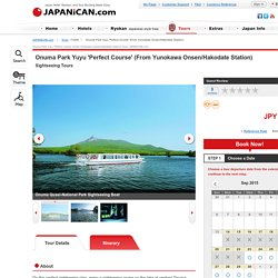 Japan Tours and Packages - Onuma Park Yuyu 'Perfect Course' (From Yunokawa Onsen/Hakodate Station)