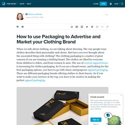 How to use Packaging to Advertise and Market your Clothing Brand