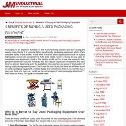 Why Buy Used Packaging Equipment - J&M Industrial blog