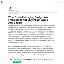 Wine Bottle Packaging Design San Francisco Is Not Only About Labels And Bottles