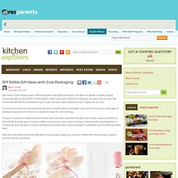 Cute Packaging Ideas for Homemade Edible Gifts . Kitchen Explorers . PBS Parents