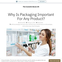 Why Is Packaging Important For Any Product? – The Cosmetic Boxes UK