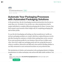 Automate Your Packaging Processes with Automated Packaging Solutions