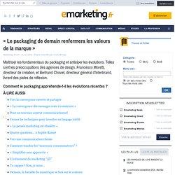 « Le packaging de demain renfermera les valeurs de la marque » - La Relation - Design