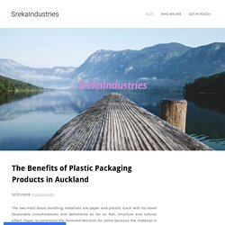The Benefits ofPlastic Packaging Products in Auckland - SrekaIndustries