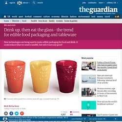 Drink up, then eat the glass – the trend for edible food packaging and tableware