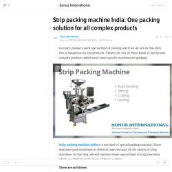 Strip packing machine India: One packing solution for all complex products