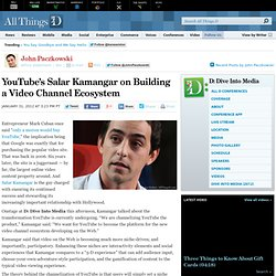 YouTube's Salar Kamangar on Building a Video Channel Ecosystem - John Paczkowski - Dive Into Media