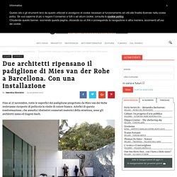 Il padiglione di Mies van der Rohe a Barcellona