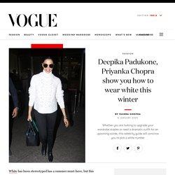Deepika Padukone, Priyanka Chopra show you how to wear white this winter