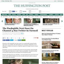 The Paedophile Next Door On Channel 4 Has Twitter In Turmoil