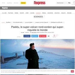 Paektu, le super-volcan nord-coréen qui super-inquiète le monde