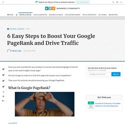 6 Easy Steps to Boost Your Google PageRank and Drive Traffic - Business 2 Community