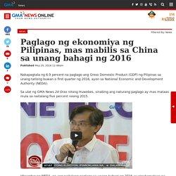 Paglago ng ekonomiya ng Pilipinas, mas mabilis sa China sa unang bahagi ng 2016